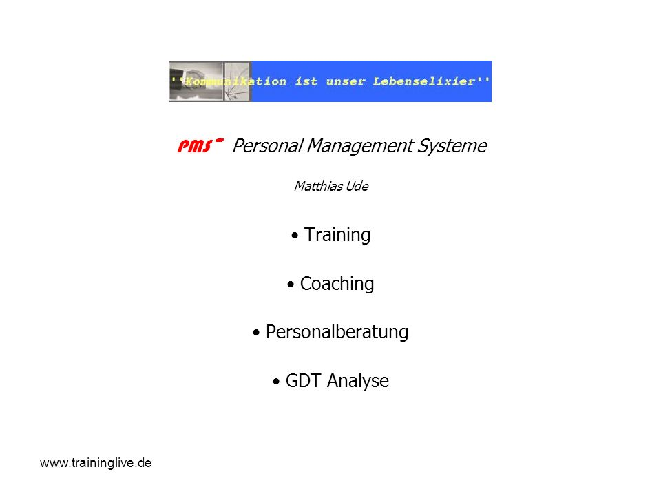 www.traininglive.de PMS~ Personal Management Systeme Matthias Ude Training Coaching Personalberatung GDT Analyse