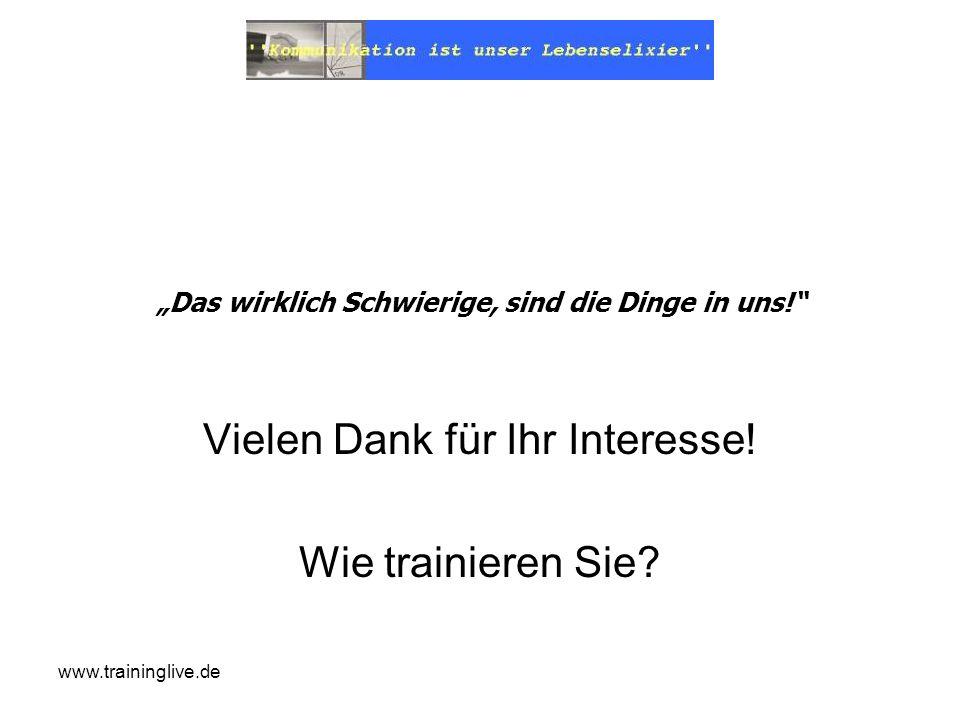 www.traininglive.de Das wirklich Schwierige, sind die Dinge in uns! Vielen Dank für Ihr Interesse! Wie trainieren Sie?