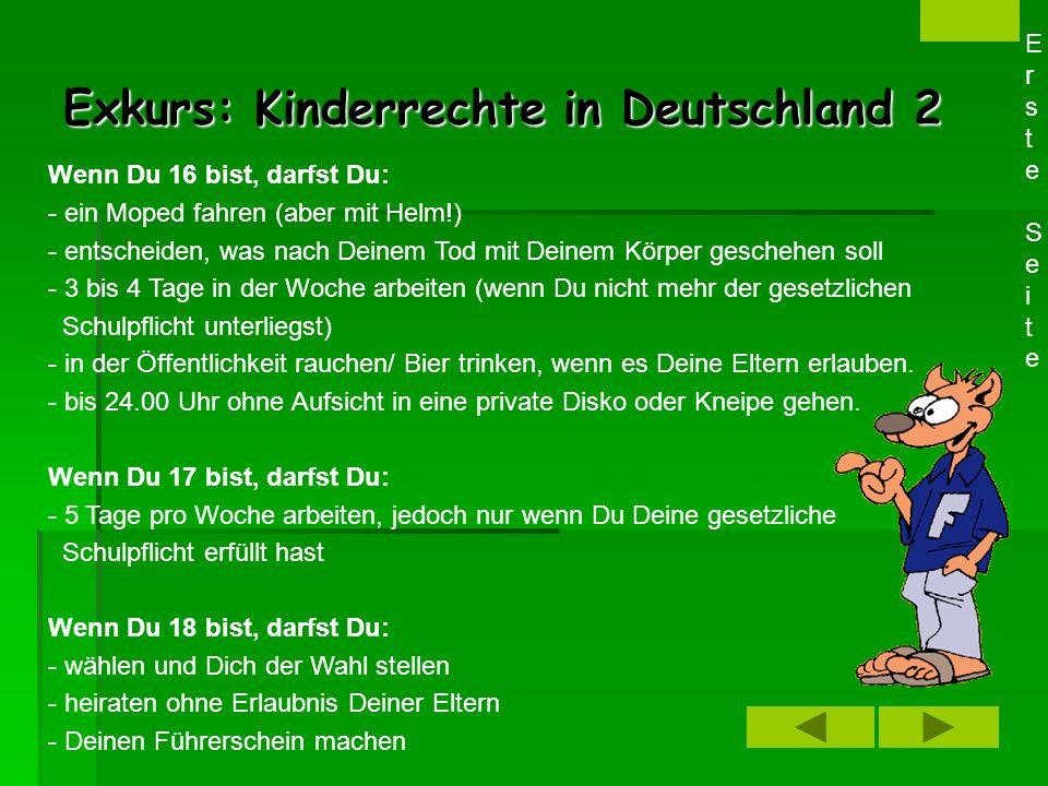 Exkurs: Kinderrechte in Deutschland 1 Es gibt auch Rechte, die nur für Kinder in Deutschland gelten. Hier findest Du die Rechte, die Du ab einem besti