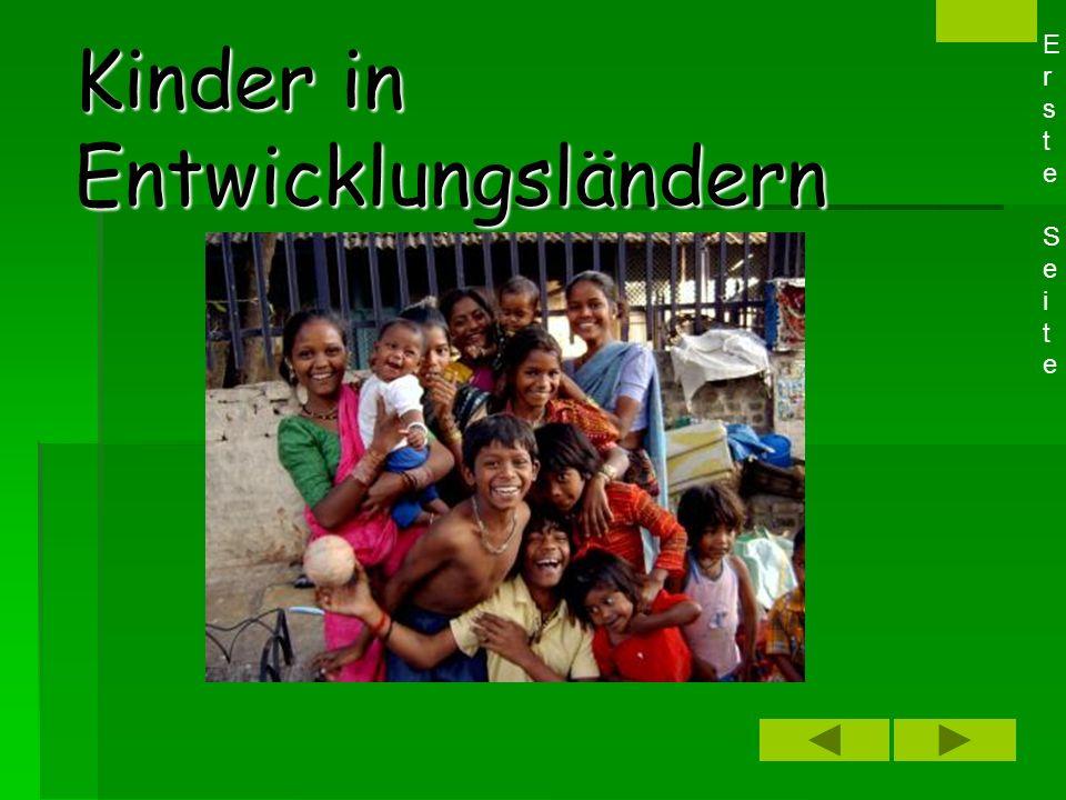 Kinder in Entwicklungsländern Kinderhilfe KinderrechteKinderarbeit Straßenkinder Was ist ein Entwicklungsland?Entwicklungsland Erste SeiteErste Seite