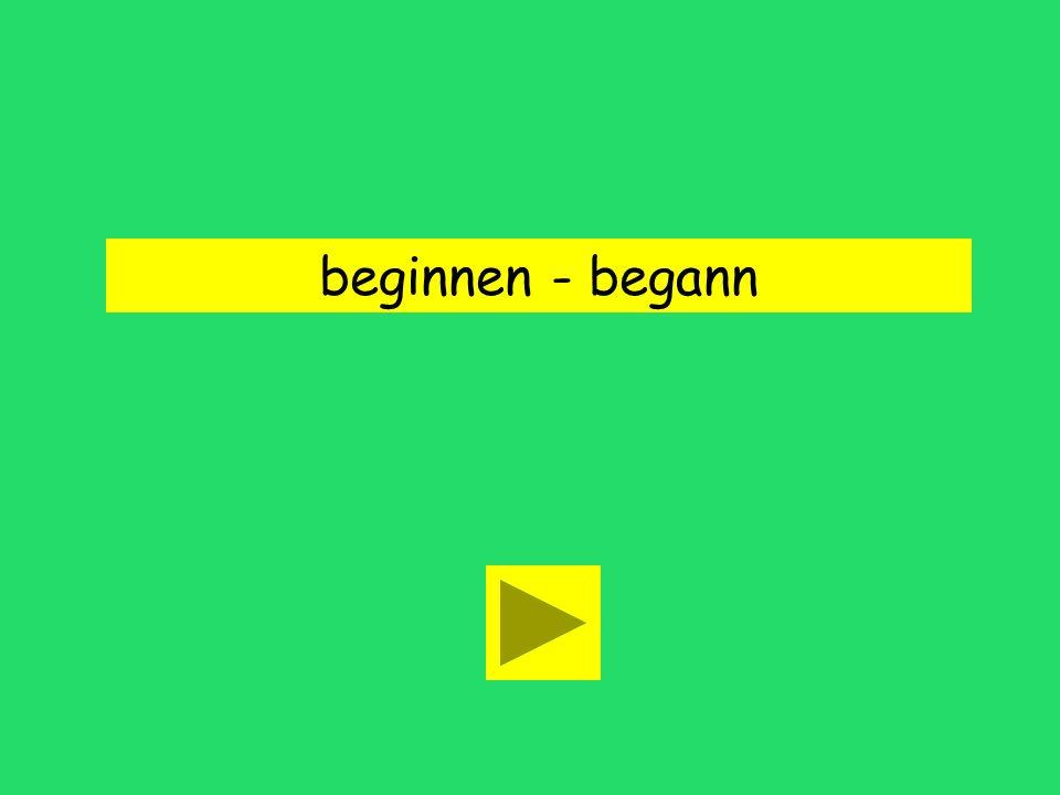 beginnen begann beginnbegonn What is the simple past for these verbs?