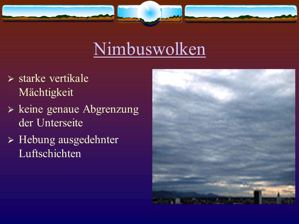 Nimbuswolken starke vertikale Mächtigkeit keine genaue Abgrenzung der Unterseite Hebung ausgedehnter Luftschichten