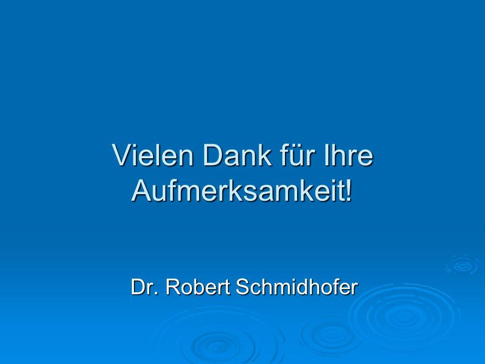 Vielen Dank für Ihre Aufmerksamkeit! Dr. Robert Schmidhofer