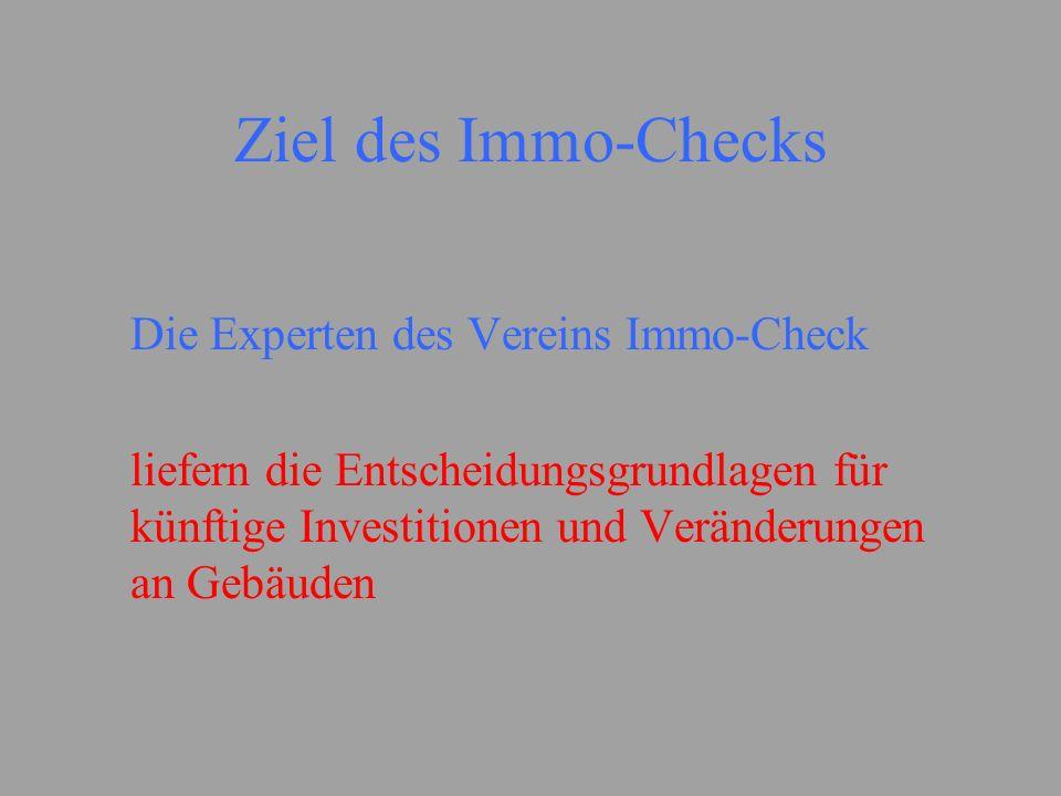 Ziel des Immo-Checks Die Experten des Vereins Immo-Check liefern die Entscheidungsgrundlagen für künftige Investitionen und Veränderungen an Gebäuden