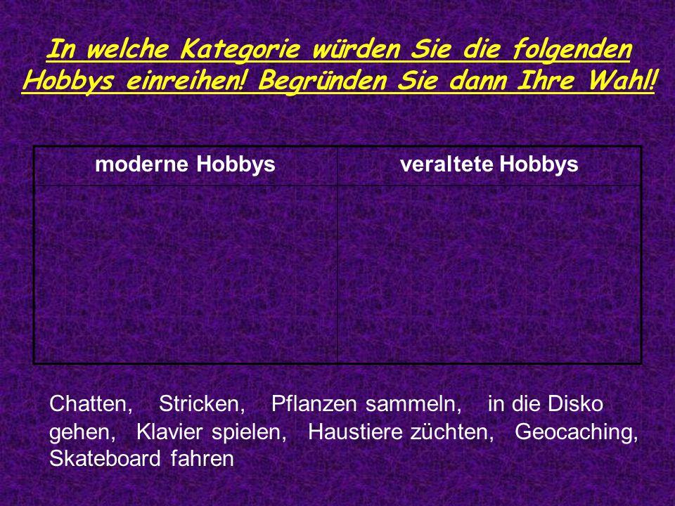 Lösung moderne Hobbysveraltete Hobbys Chatten in die Disko gehen Geocaching Skateboard fahren Stricken Pflanzen sammeln Klavier spielen Haustiere züchten