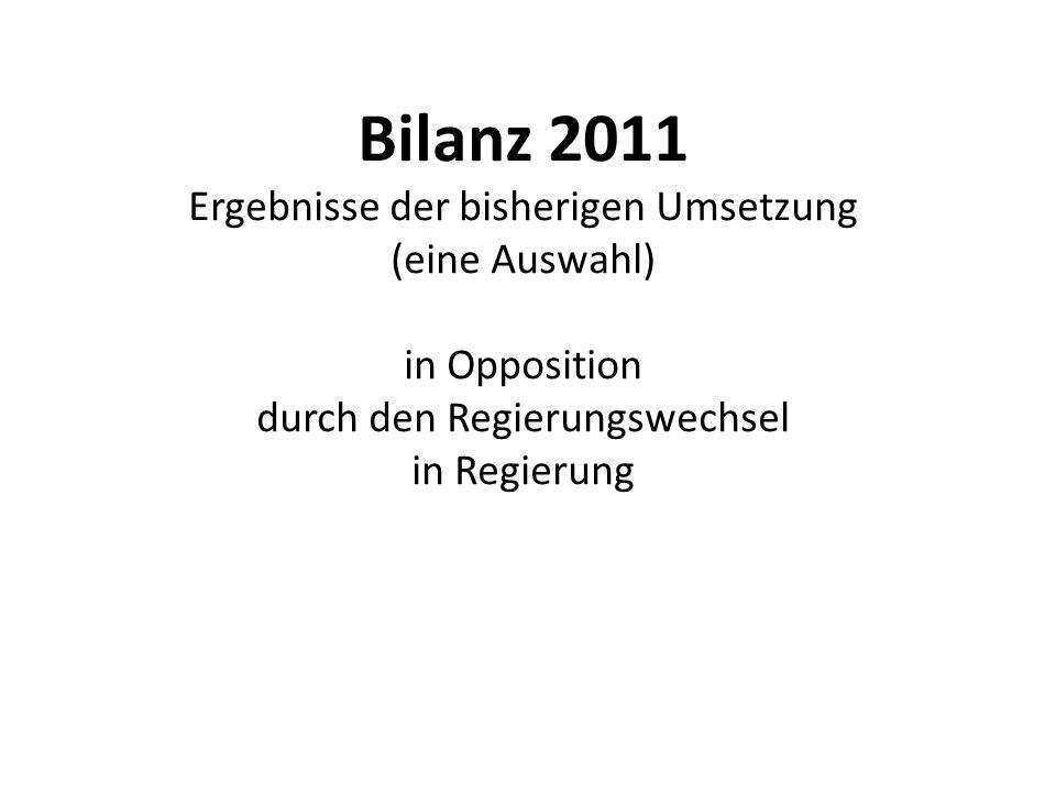 Bilanz 2011 Ergebnisse der bisherigen Umsetzung (eine Auswahl) in Opposition durch den Regierungswechsel in Regierung