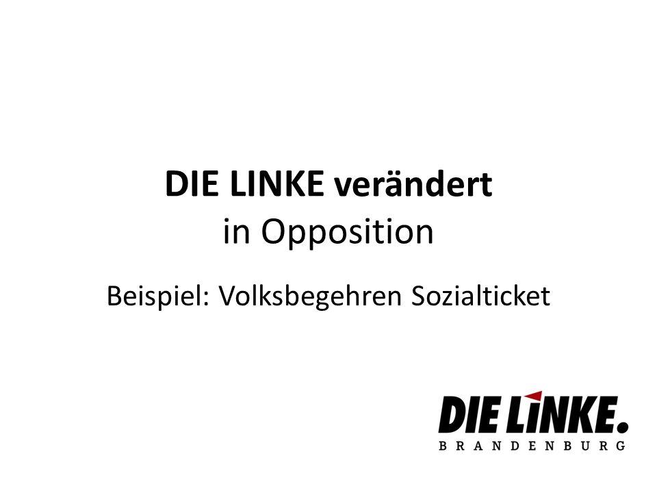 DIE LINKE verändert in Opposition Beispiel: Volksbegehren Sozialticket