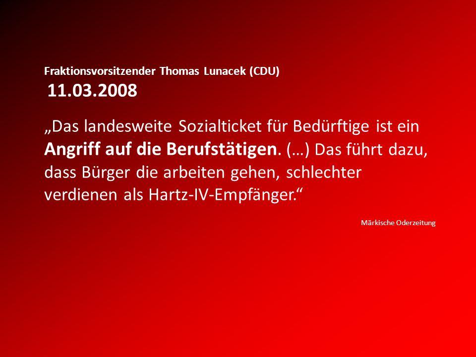 Fraktionsvorsitzender Thomas Lunacek (CDU) 11.03.2008 Das landesweite Sozialticket für Bedürftige ist ein Angriff auf die Berufstätigen.