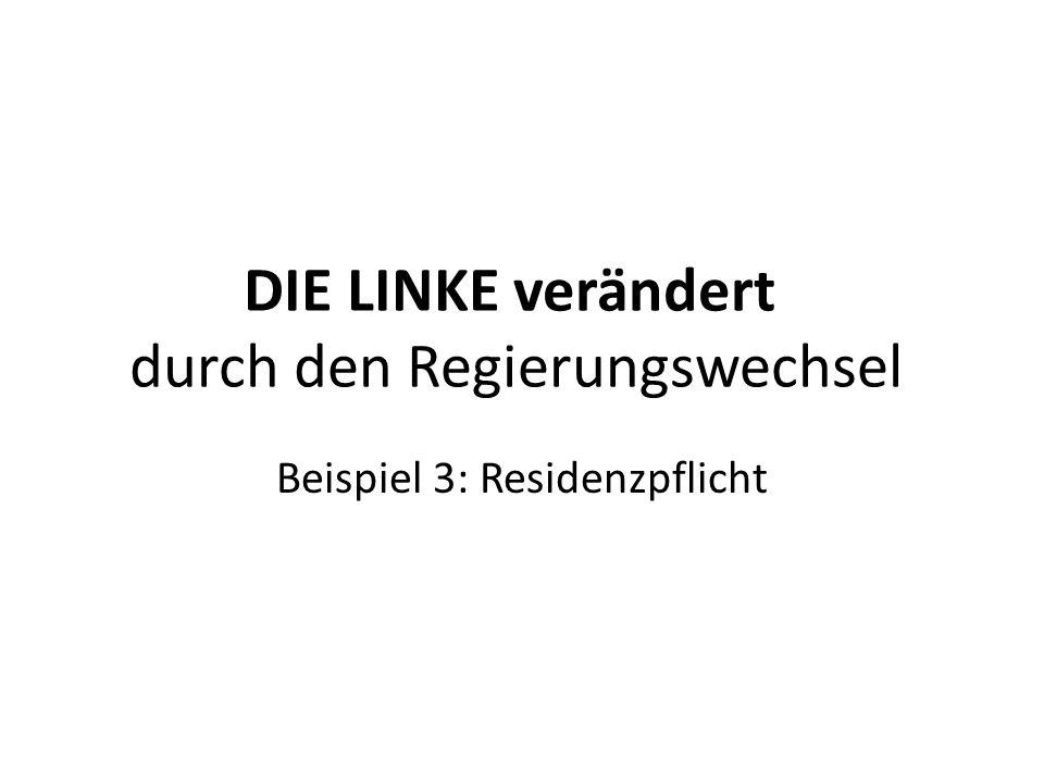 DIE LINKE verändert durch den Regierungswechsel Beispiel 3: Residenzpflicht
