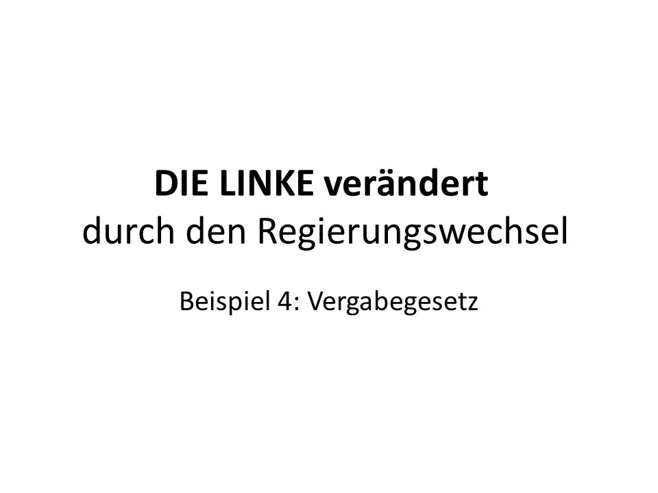 DIE LINKE verändert durch den Regierungswechsel Beispiel 4: Vergabegesetz