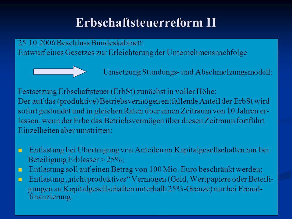 Erbschaftsteuerreform II 25.10.2006 Beschluss Bundeskabinett: Entwurf eines Gesetzes zur Erleichterung der Unternehmensnachfolge Umsetzung Stundungs-