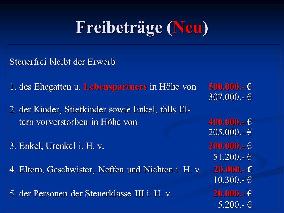 Freibeträge (Neu) Steuerfrei bleibt der Erwerb 1. des Ehegatten u. Lebenspartners in Höhe von 500.000.- 307.000.- 1. des Ehegatten u. Lebenspartners i