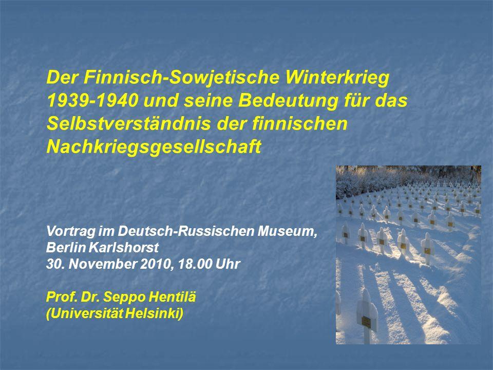 Der Finnisch-Sowjetische Winterkrieg 1939-1940 und seine Bedeutung für das Selbstverständnis der finnischen Nachkriegsgesellschaft Vortrag im Deutsch-