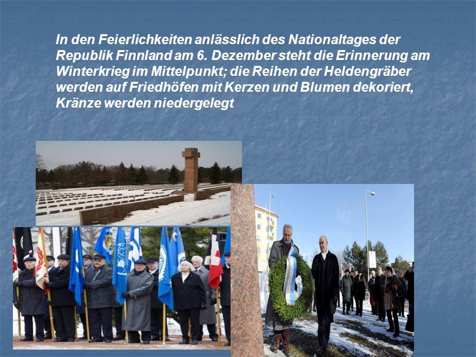 In den Feierlichkeiten anlässlich des Nationaltages der Republik Finnland am 6. Dezember steht die Erinnerung am Winterkrieg im Mittelpunkt; die Reihe