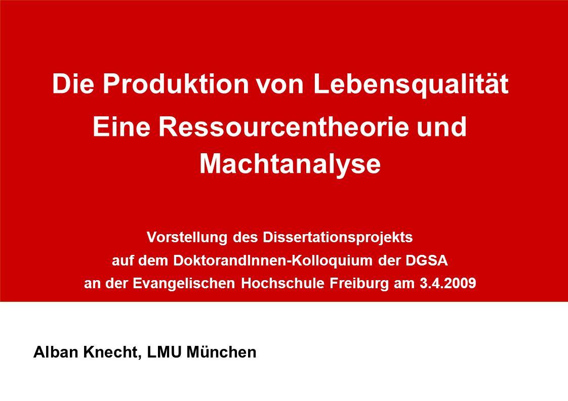 Die Produktion von Lebensqualität Eine Ressourcentheorie und Machtanalyse Vorstellung des Dissertationsprojekts auf dem DoktorandInnen-Kolloquium der