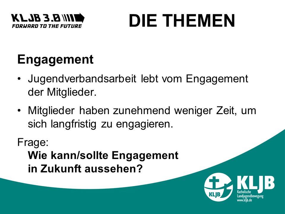 DIE THEMEN Engagement Jugendverbandsarbeit lebt vom Engagement der Mitglieder.