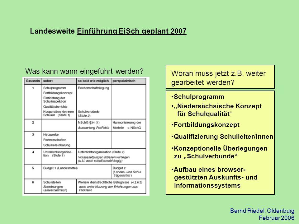Bernd Riedel, Oldenburg Februar 2006 Landesweite Einführung EiSch geplant 2007 Was kann wann eingeführt werden? Woran muss jetzt z.B. weiter gearbeite