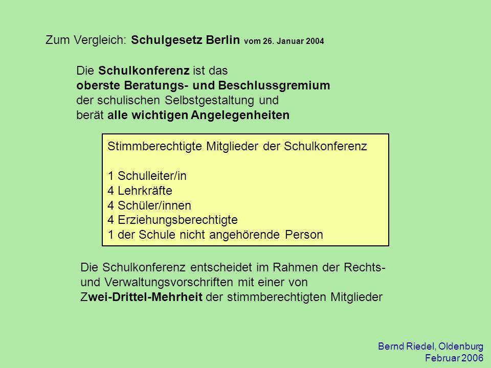 Bernd Riedel, Oldenburg Februar 2006 Zum Vergleich: Schulgesetz Berlin vom 26. Januar 2004 Die Schulkonferenz ist das oberste Beratungs- und Beschluss