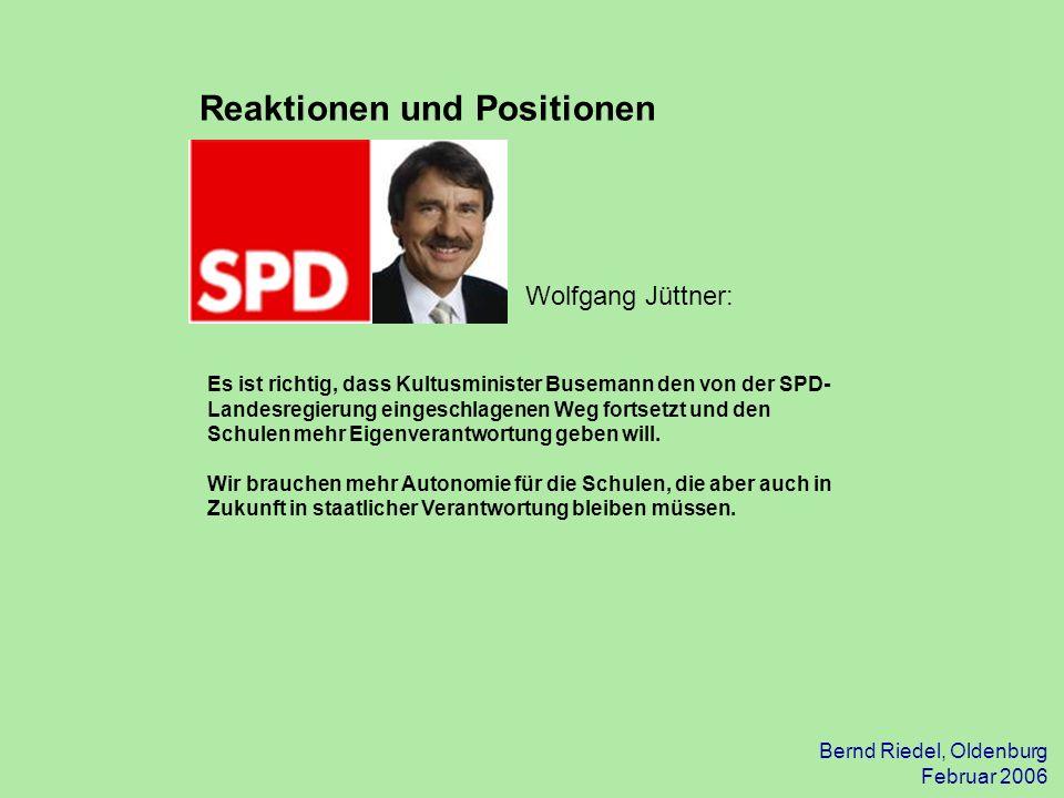 Bernd Riedel, Oldenburg Februar 2006 Wolfgang Jüttner: Es ist richtig, dass Kultusminister Busemann den von der SPD- Landesregierung eingeschlagenen W