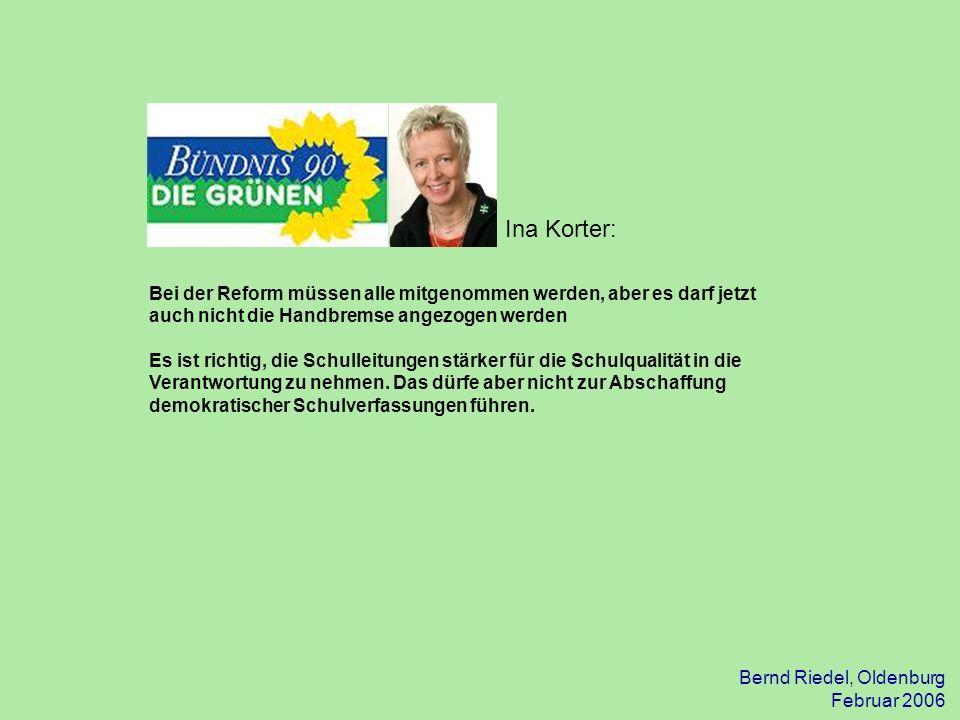Bernd Riedel, Oldenburg Februar 2006 Bei der Reform müssen alle mitgenommen werden, aber es darf jetzt auch nicht die Handbremse angezogen werden Es i