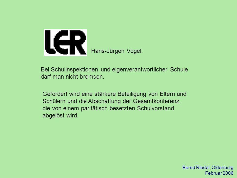 Bernd Riedel, Oldenburg Februar 2006 Gefordert wird eine stärkere Beteiligung von Eltern und Schülern und die Abschaffung der Gesamtkonferenz, die von