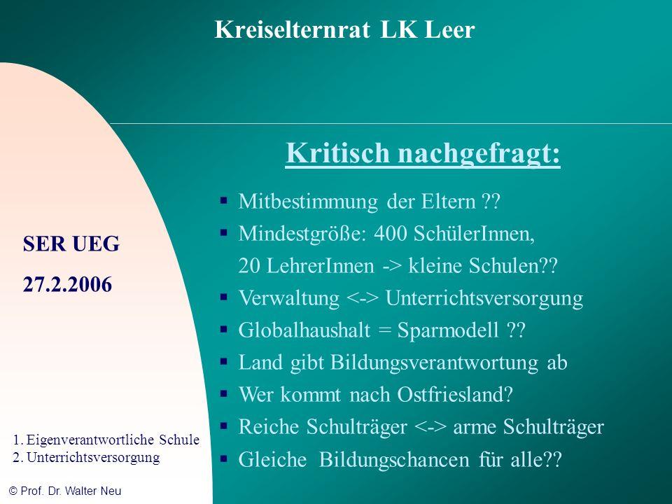 SER UEG 27.2.2006 1.Eigenverantwortliche Schule 2.Unterrichtsversorgung © Prof. Dr. Walter Neu Kreiselternrat LK Leer Kritisch nachgefragt: Mitbestimm