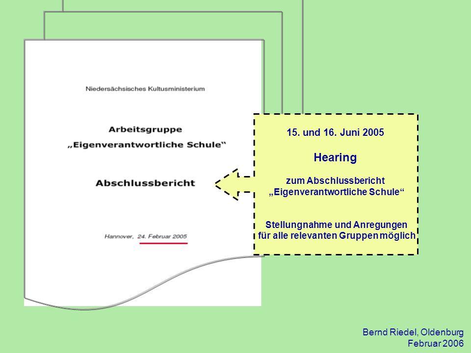 Bernd Riedel, Oldenburg Februar 2006 15. und 16. Juni 2005 Hearing zum Abschlussbericht Eigenverantwortliche Schule Stellungnahme und Anregungen für a