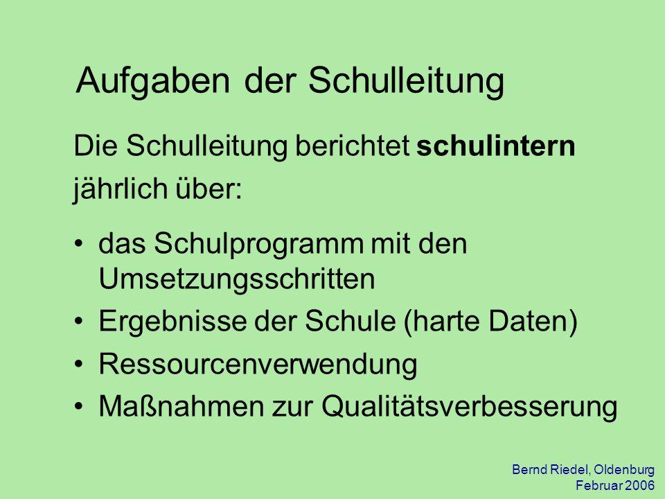Bernd Riedel, Oldenburg Februar 2006 Aufgaben der Schulleitung Die Schulleitung berichtet schulintern jährlich über: das Schulprogramm mit den Umsetzu