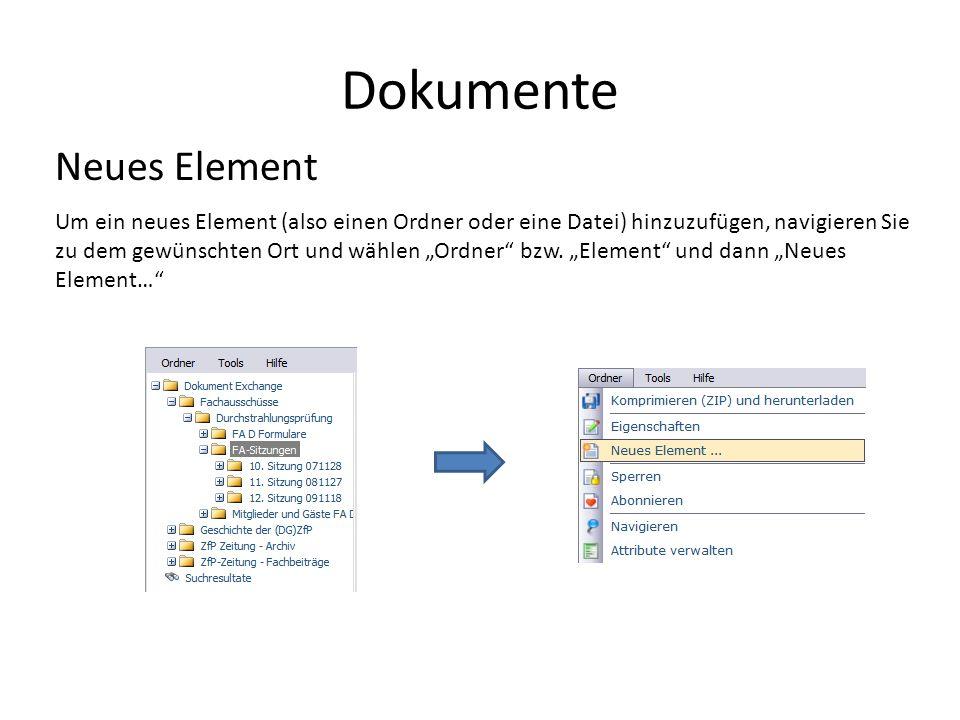 Dokumente Neues Element Um ein neues Element (also einen Ordner oder eine Datei) hinzuzufügen, navigieren Sie zu dem gewünschten Ort und wählen Ordner bzw.