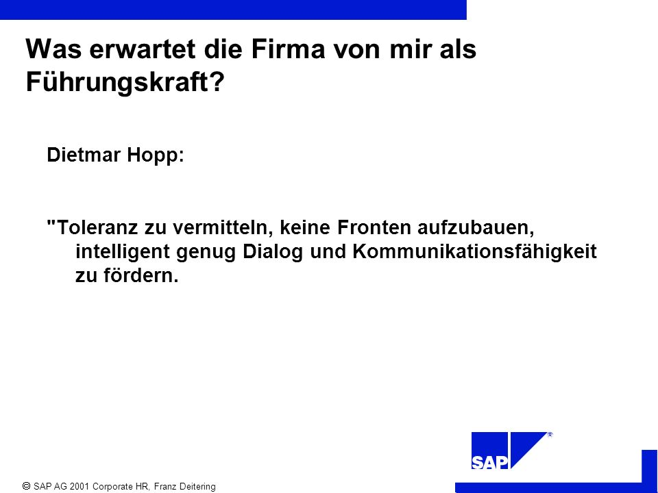 R SAP AG 2001 Corporate HR, Franz Deitering Was erwartet die Firma von mir als Führungskraft.