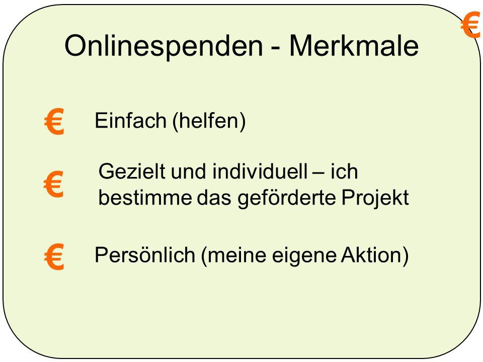 Onlinespenden - Merkmale Einfach (helfen) Gezielt und individuell – ich bestimme das geförderte Projekt Persönlich (meine eigene Aktion)