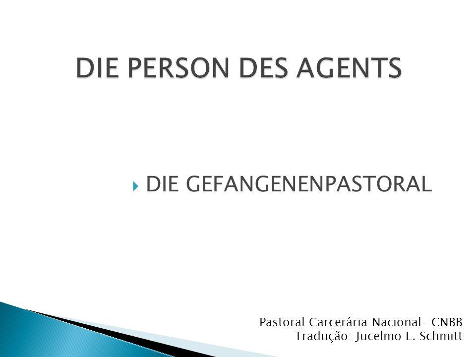 DIE GEFANGENENPASTORAL Pastoral Carcerária Nacional– CNBB Tradução: Jucelmo L. Schmitt