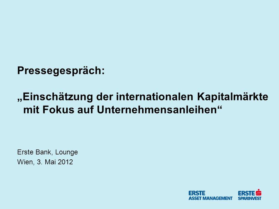 Pressegespräch: Einschätzung der internationalen Kapitalmärkte mit Fokus auf Unternehmensanleihen Erste Bank, Lounge Wien, 3.