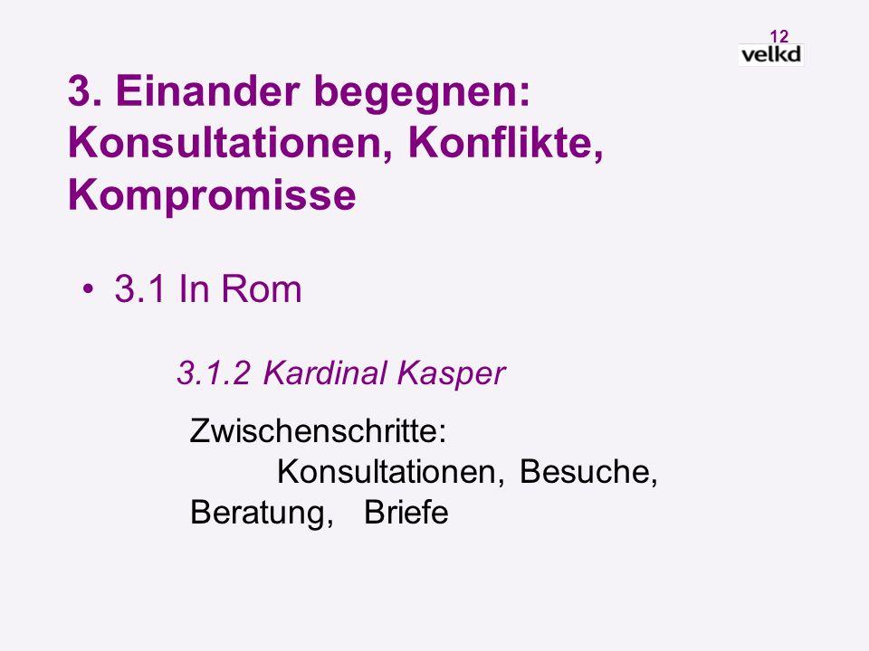 11 3. Einander begegnen: Konsultationen, Konflikte, Kompromisse 3.1 In Rom 3.1.1Kardinal Ratzinger