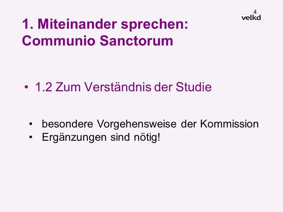 3 1. Miteinander sprechen: Communio Sanctorum 1.1 Zum Verfahren kein Dialogergebnis, das angenommen werden soll, sondern eine Aufforderung zum Gespräc