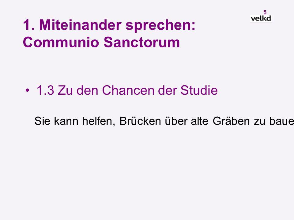 4 1. Miteinander sprechen: Communio Sanctorum 1.2 Zum Verständnis der Studie besondere Vorgehensweise der Kommission Ergänzungen sind nötig!