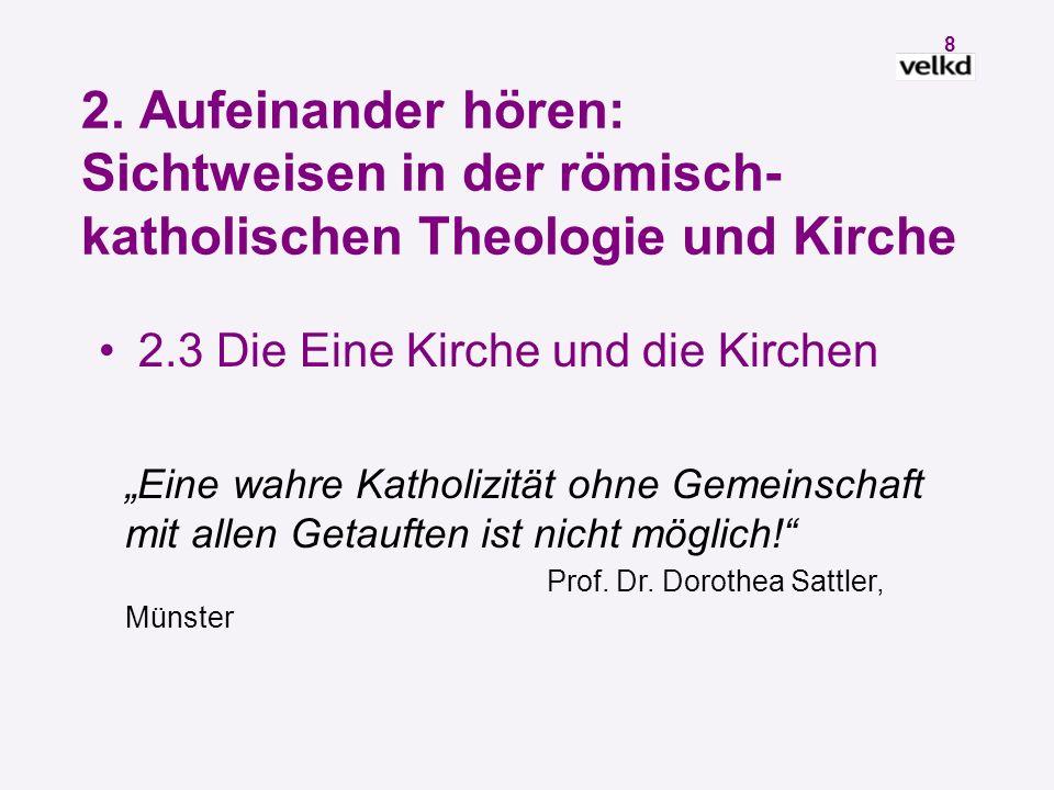 7 2. Aufeinander hören: Sichtweisen in der römisch- katholischen Theologie und Kirche 2.2 Die innerkatholische Diskussion ist plural Es gibt nicht den