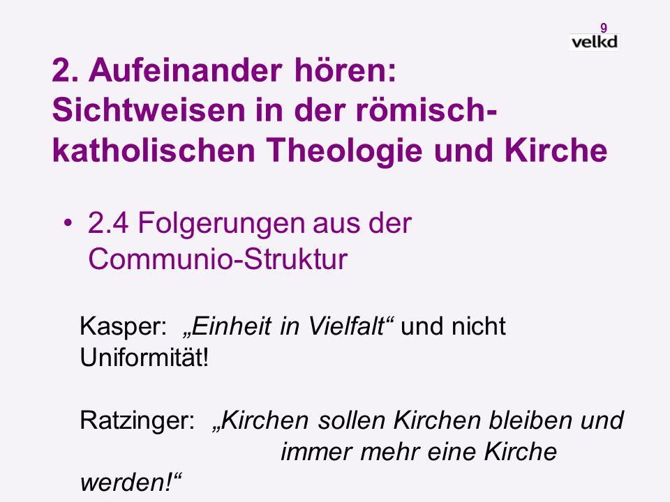 8 2. Aufeinander hören: Sichtweisen in der römisch- katholischen Theologie und Kirche 2.3 Die Eine Kirche und die Kirchen Eine wahre Katholizität ohne