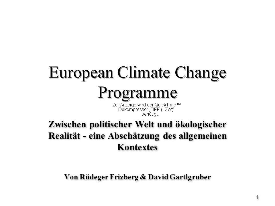 11 European Climate Change Programme Zwischen politischer Welt und ökologischer Realität - eine Abschätzung des allgemeinen Kontextes Von Rüdeger Friz