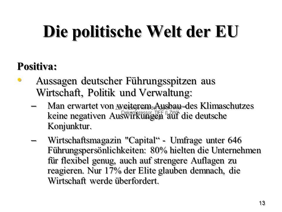 13 Die politische Welt der EU Positiva: Aussagen deutscher Führungsspitzen aus Wirtschaft, Politik und Verwaltung: – Man erwartet von weiterem Ausbau