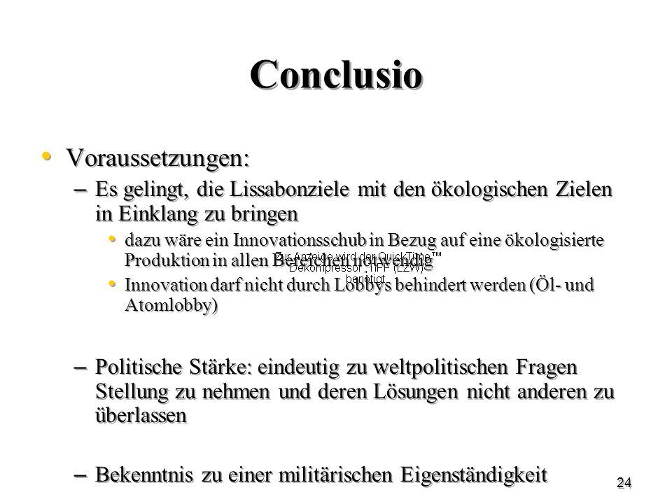 24 Conclusio Voraussetzungen: – Es gelingt, die Lissabonziele mit den ökologischen Zielen in Einklang zu bringen dazu wäre ein Innovationsschub in Bez