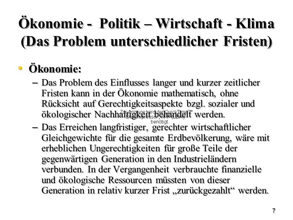 7 Ökonomie - Politik – Wirtschaft - Klima (Das Problem unterschiedlicher Fristen) Ökonomie: – Das Problem des Einflusses langer und kurzer zeitlicher