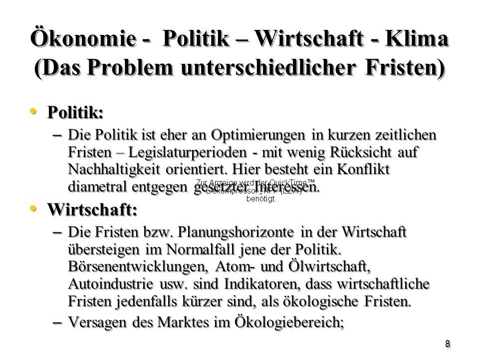 8 Ökonomie - Politik – Wirtschaft - Klima (Das Problem unterschiedlicher Fristen) Politik: – Die Politik ist eher an Optimierungen in kurzen zeitliche
