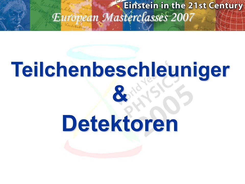 European Masterclasses 2007 Teilchenbeschleuniger&Detektoren
