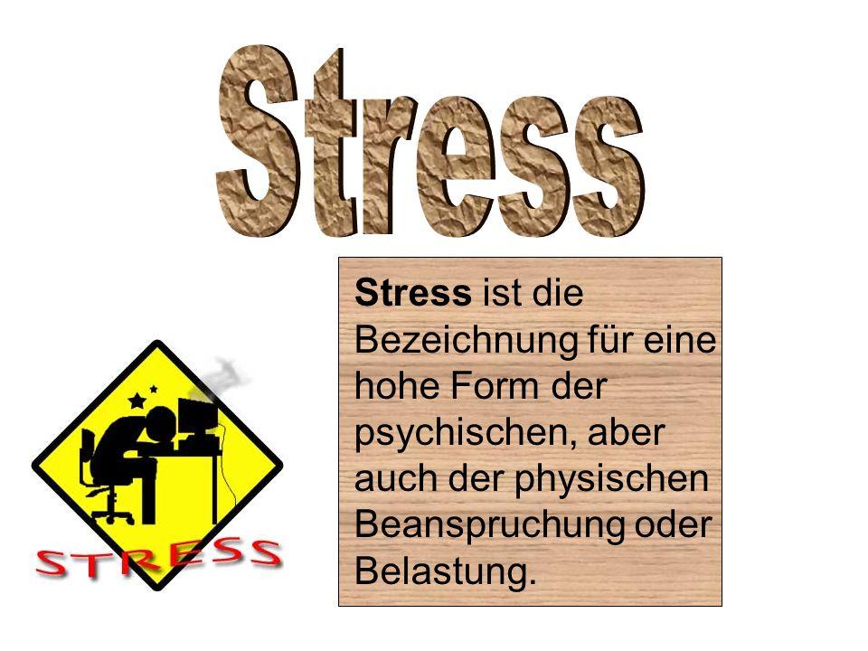 Stress ist die Bezeichnung für eine hohe Form der psychischen, aber auch der physischen Beanspruchung oder Belastung.