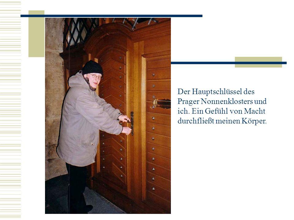 Der Hauptschlüssel des Prager Nonnenklosters und ich.