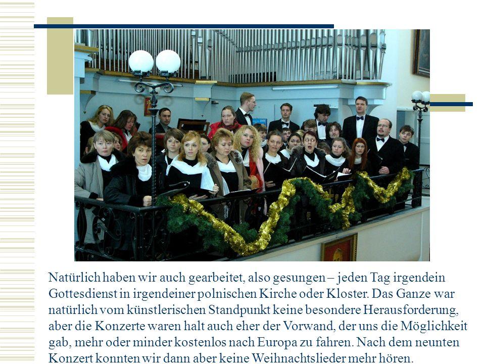 Natürlich haben wir auch gearbeitet, also gesungen – jeden Tag irgendein Gottesdienst in irgendeiner polnischen Kirche oder Kloster.