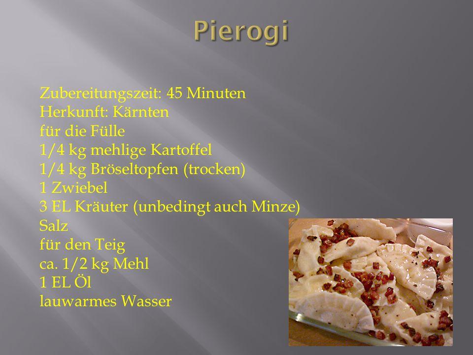 Zubereitungszeit: 45 Minuten Herkunft: Kärnten für die Fülle 1/4 kg mehlige Kartoffel 1/4 kg Bröseltopfen (trocken) 1 Zwiebel 3 EL Kräuter (unbedingt