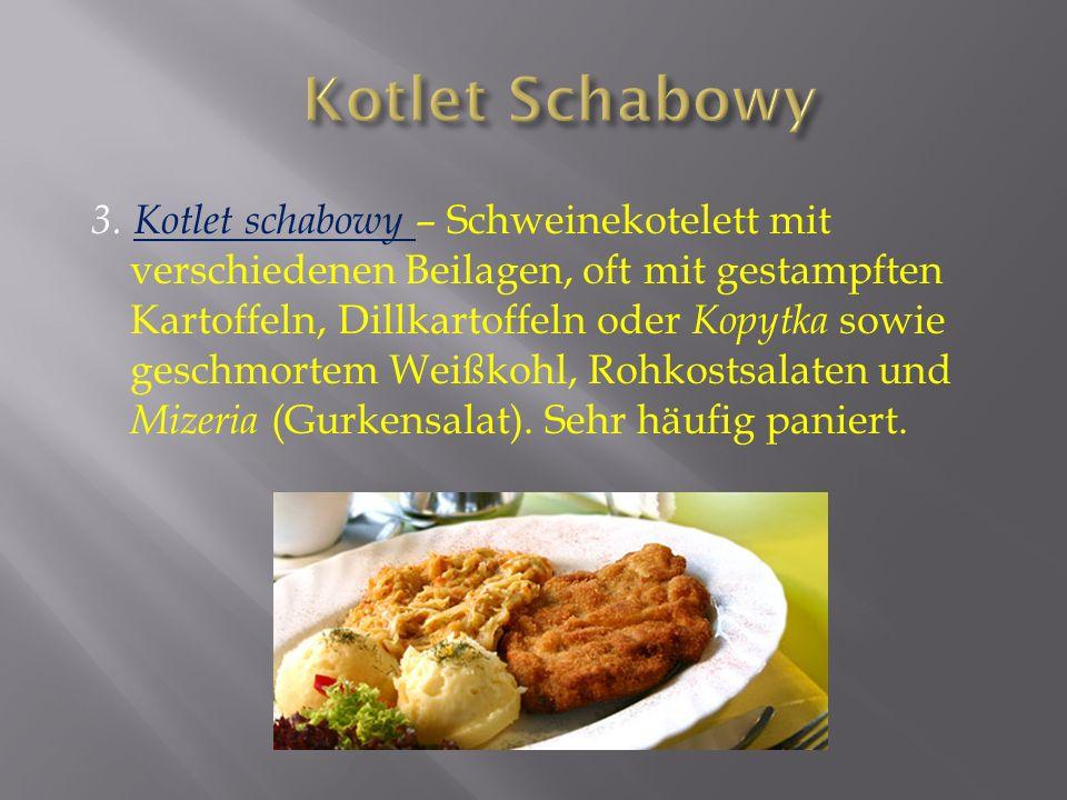 3. Kotlet schabowy – Schweinekotelett mit verschiedenen Beilagen, oft mit gestampften Kartoffeln, Dillkartoffeln oder Kopytka sowie geschmortem Weißko