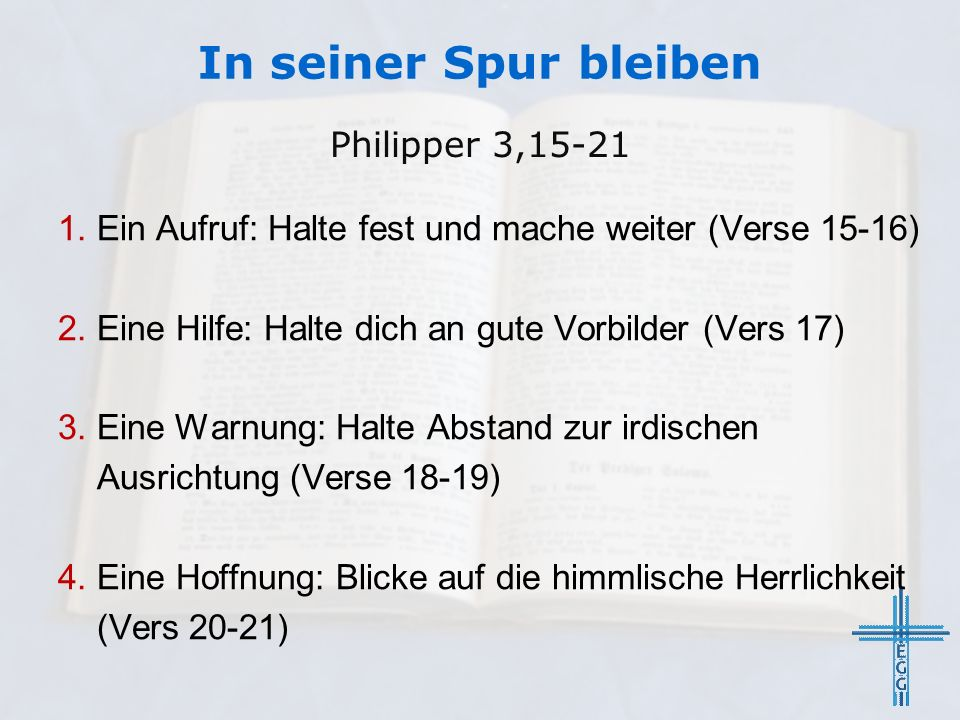 In seiner Spur bleiben 1. Ein Aufruf: Halte fest und mache weiter (Verse 15-16) 2.